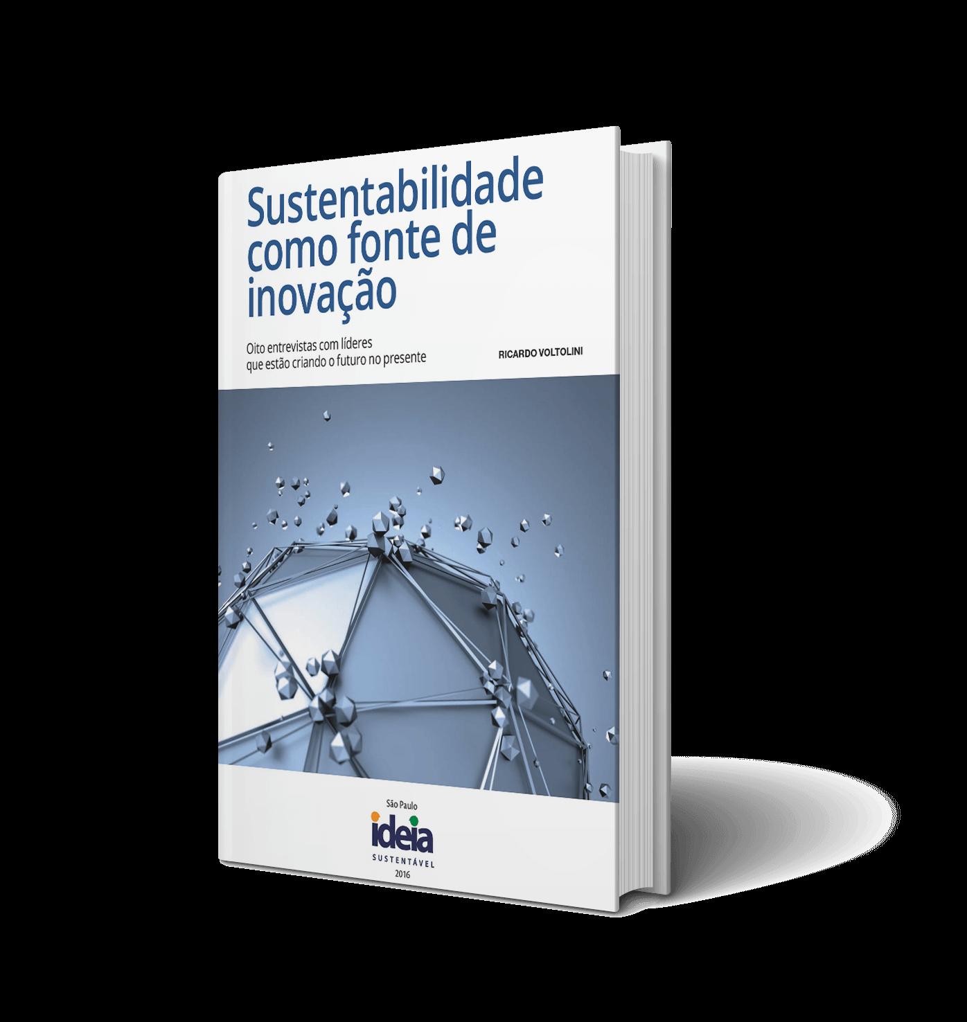 Sustentabilidade como Fonte de Inovação - Oito Entrevistas com Líderes que Estão Criando o Futuro no Presente